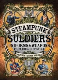 Steampunk Soldiers: Uniforms And Weapons From The Age Of Steam Box Front