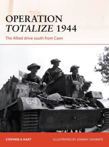 Operation Totalize 1944: The Allied Drive South From Caen Box Front