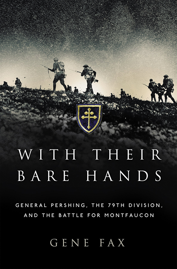 With Their Bare Hands: General Pershing, The 79th Division, And The Battle For Montfaucon Box Front