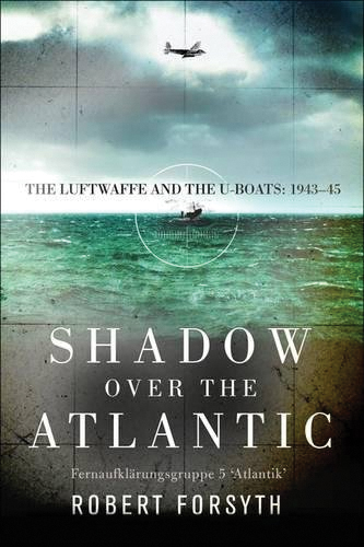 Shadow Over The Atlantic: The Luftwaffe And The U-boats: 1943-45 Box Front