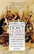 Dont Hurry Me Down To Hades: The Civil War In The Words Of Those Who Lived It Box Front